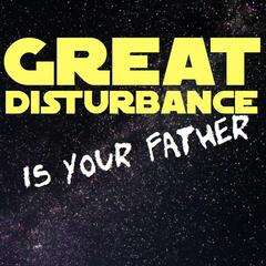 Great Disturbance Is Your Father