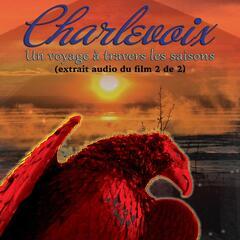 Charlevoix: Un voyage à travers les saisons (Trame sonore du film, Pt. 2 de 2)