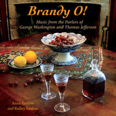 Brandy O! Music from the Parlors of George Washington and Thomas Jefferson