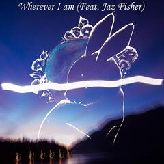 Wherever I Am (feat. Jaz Fisher)