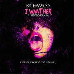 I Want Her (feat. Remo the Hitmaker & Handsome Balla)