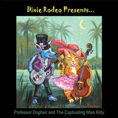 Dixie Rodeo Presents... Professor Doghair and the Captivating Miss Kitty