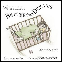 Where Life Is Better Than Dreams: Lullabies That Instill Love and Compassion