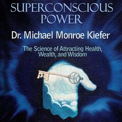 Superconcious Power: The Science of Attracting Health, Wealth, And Wisdom