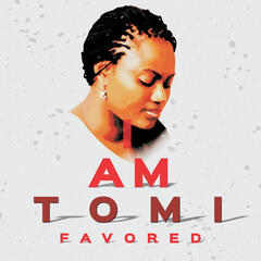 I Am Tomi Favored