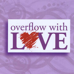 Overflow With Love