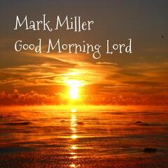 Goodmorning Lord