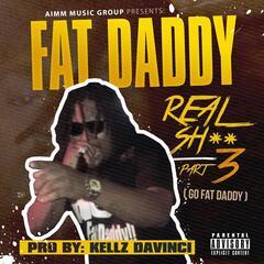 Real Sh**, Pt. 3 (Go Fatdaddy)