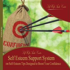 Self Esteem Support System: 100 Self-Esteem Tips Designed to Boost Your Confidence