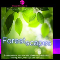 Forestscapes for Deep Sleep, Spa, New Age, Relaxation, Meditation, Healing, Reiki, Massage, Zen & Yoga