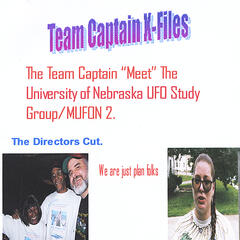 "The Team Captain ""Meet"" The University of Nebraska UFO Study Group/MUFON 2. Directors Cut"