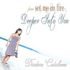 "Deeper Into You (From ""Set Me On Fire"")"