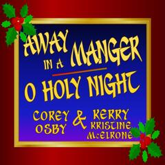 Away in a Manger / O Holy Night