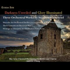 Darkness Unveiled and Glory Illuminated: Three Orchestral Works By Stephen Whitehead