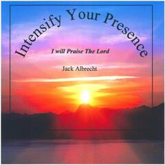 Intensify Your Presence: I Will Praise the Lord