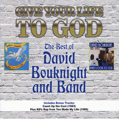 Give Your Life to God: The Best of David Bouknight and Band