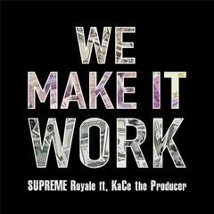 We Make It Work (feat. Kace the Producer)