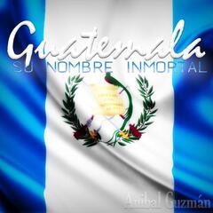 Guatemala: Su Nombre Inmortal