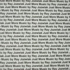 Just More Music By Ray Jozwiak