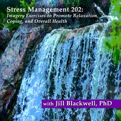 Stress Management 202: Imagery Exercises to Promote Relaxation, Coping, And Overall Health