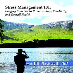 Stress Management 101: Imagery Exercises to Promote Sleep, Creativity, And Overall Health