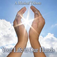 Your Life in Our Hands (A Musical Tribute)