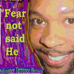 Fear Not Said He