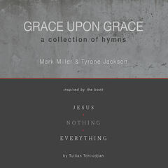 Grace Upon Grace: A Collection of Hymns