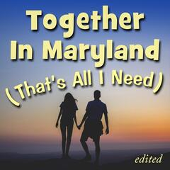 Together in Maryland (That's All I Need) [Radio Version]