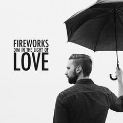 Fireworks Dim in the Light of Love