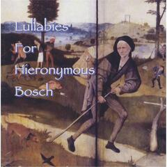 Lullabies for Hieronymous Bosch