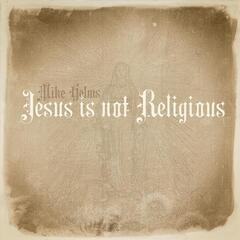 Jesus Is Not Religious