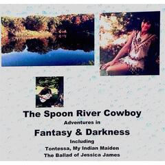 The Spoon River Cowboy: Adventures in Fantasy and Darkness
