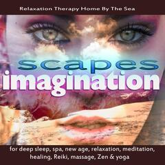 Imaginationscapes for Deep Sleep, Spa, New Age, Relaxation, Meditation, Healing, Reiki, Massage, Zen & Yoga