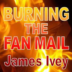Burning the Fan Mail