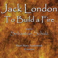Jack London: To Build a Fire  (Audiobook)