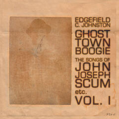 Ghost Town Boogie: The Songs of John Joseph Scum Etc., Vol. I