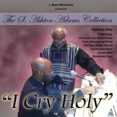 S. Ashton Adams Collection, Vol. 1: I Cry Holy