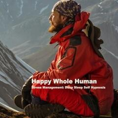 Happy Whole Human: Stress Management (Deep Sleep Self Hypnosis)
