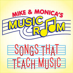 Mike & Monica's Music Room: Songs That Teach Music