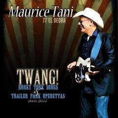 Twang! Honky Tonk Songs & Trailer Park Operettas: 2000 - 2014