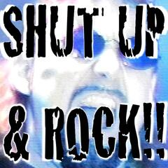 Shut Up and Rock!!