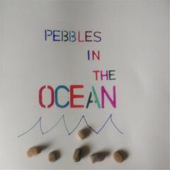 Pebbles in the Ocean