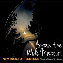 Across the Wide Missouri New Music for Trombone