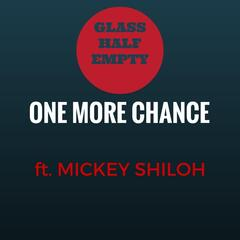 One More Chance (feat. Mickey Shiloh)