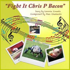 Fight It Chris P Bacon