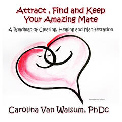 Attract, Find and Keep Your Amazing Mate