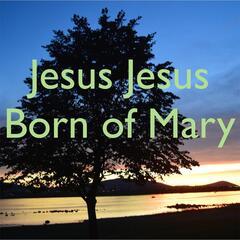 Jesus Jesus, Born of Mary