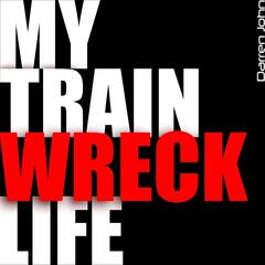 My Train Wreck Life