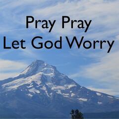 Pray Pray Let God Worry